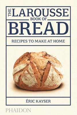 bokomslag Larousse book of bread - recipes to make at home