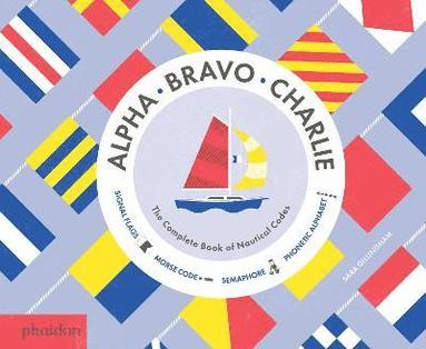 bokomslag Alpha, Bravo, Charlie: The Complete Book of Nautical Codes
