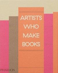 bokomslag Artists Who Make Books