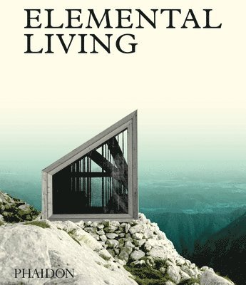 bokomslag Elemental living - contemporary houses in nature
