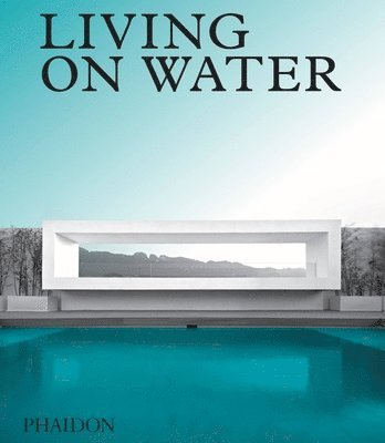 bokomslag Living on Water: Contemporary Houses Framed By Water