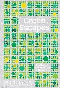 bokomslag Green Escapes: The Guide to Secret Urban Gardens