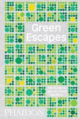 bokomslag Green Escapes: The Guide to Secret Urban Gardens