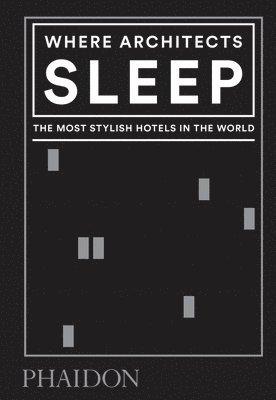 bokomslag Where Architects Sleep: The Most Stylish Hotels in the World