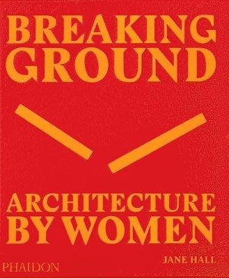 bokomslag Breaking Ground: Architecture by Women