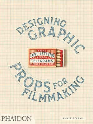 bokomslag Fake Love Letters, Forged Telegrams, and Prison Escape Maps: Designing Graphic Props for Filmmaking
