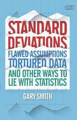 bokomslag Standard Deviations: Flawed Assumptions, Tortured Data and Other Ways to Lie with Statistics