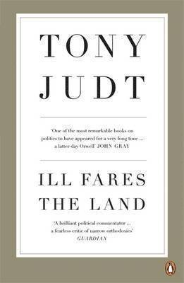 Ill Fares The Land: A Treatise On Our Present Discontents 1