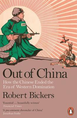 bokomslag Out of China: How the Chinese Ended the Era of Western Domination
