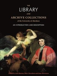 bokomslag The Library and Archive Collections of the University of Aberdeen