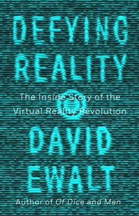 bokomslag Defying Reality: The Inside Story of the Virtual Reality Revolution