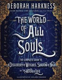 bokomslag The World of All Souls: The Complete Guide to a Discovery of Witches, Shadow of Night, and the Book of Life