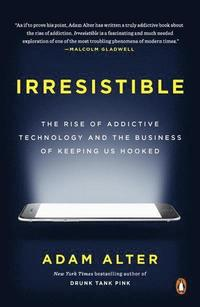 bokomslag Irresistible: The Rise of Addictive Technology and the Business of Keeping Us Hooked