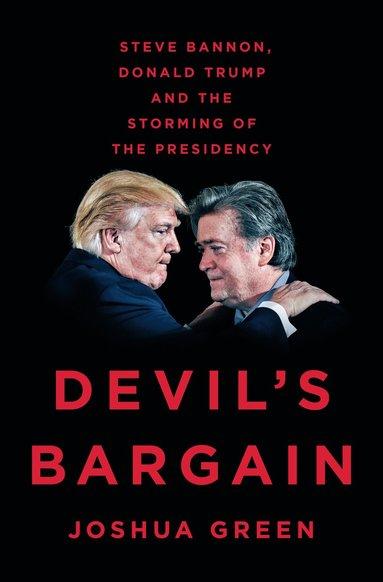 bokomslag Devil´s Bargain : Steve Bannon, Donald Trump, and the Storming of the Presidency