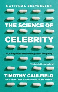 bokomslag The Science Of Celebrity . . . Or Is Gwyneth Paltrow Wrong About Everything?