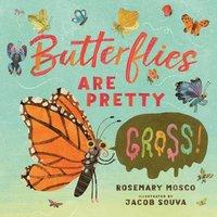 bokomslag Butterflies Are Pretty ... Gross!