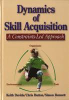 bokomslag Dynamics of Skill Acquisition: A Constraints-Led Approach