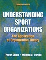 bokomslag Understanding Sport Organizations - 2nd Edition: The Application of Organization Theory
