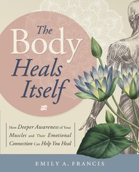 bokomslag Body heals itself - how deeper awareness of your muscles and their emotiona