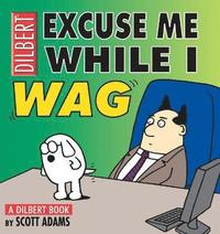 bokomslag Excuse Me While I Wag: A Dilbert Book