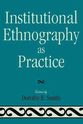 bokomslag Institutional Ethnography as Practice