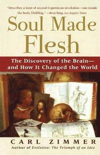 bokomslag Soul Made Flesh: The Discovery of the Brain and How It Changed the World