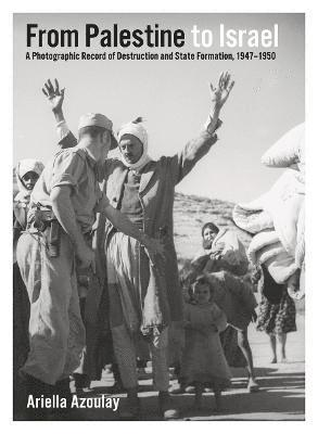 bokomslag From Palestine to Israel: A Photographic Record of Destruction and State Formation, 1947-1950