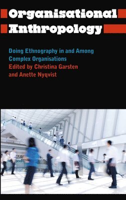 Organisational anthropology - doing ethnography in and among complex organi
