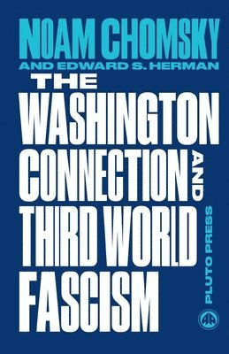 bokomslag Washington connection and third world fascism - the political economy of hu