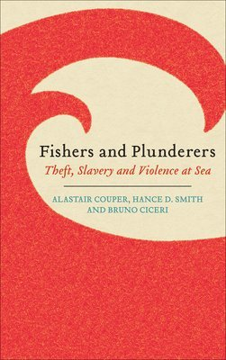 bokomslag Fishers and Plunderers: Theft, Slavery and Violence at Sea