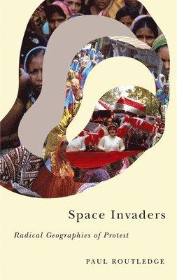 bokomslag Space invaders - radical geographies of protest