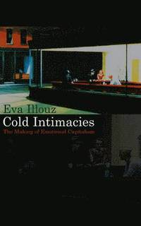 Cold Intimacies: The Making of Emotional Capitalism