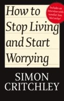 bokomslag How to Stop Living and Start Worrying