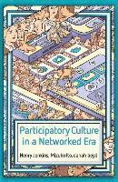 bokomslag Participatory Culture in a Networked Era: A Conversation on Youth, Learning, Commerce, and Politics