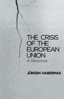 bokomslag The Crisis of the European Union: A Response