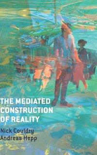 bokomslag The Mediated Construction of Reality