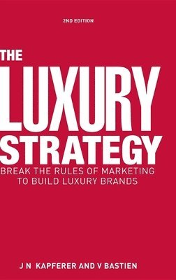 bokomslag Luxury strategy - break the rules of marketing to build luxury brands