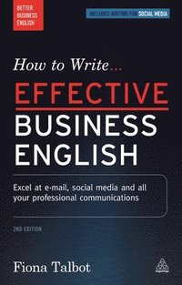 bokomslag How to Write Effective Business English: Excel at E-Mail, Social Media and All Your Professional Communications