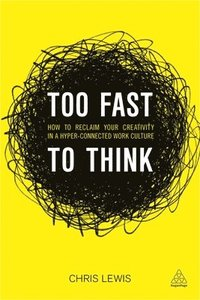bokomslag Too Fast to Think: How to Reclaim Your Creativity in a Hyper-Connected Work Culture