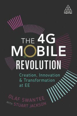 bokomslag The 4G Mobile Revolution: Creation, Innovation and Transformation at EE