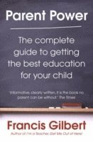bokomslag Parent power - the complete guide to getting the best education for your ch