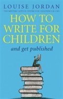 bokomslag How To Write For Children And Get Published