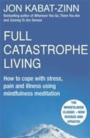 bokomslag Full Catastrophe Living, Revised Edition: How to cope with stress, pain and illness using mindfulness meditation
