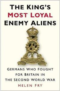 bokomslag The King's Most Loyal Enemy Aliens