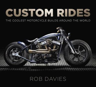 bokomslag Custom Rides: The Coolest Motorcycle Builds Around the World