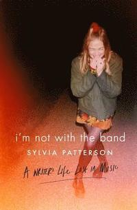 bokomslag I'm Not with the Band: A Writer's Life Lost in Music