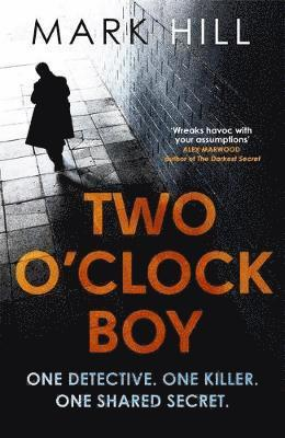 bokomslag Two O'Clock Boy: 'A fantastic debut: dark, addictive and original' Robert Bryndza, author of The Girl in the Ice