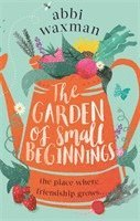 bokomslag The Garden of Small Beginnings