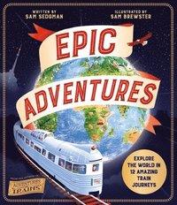 bokomslag Epic Adventures: Explore the World in 12 Amazing Train Journeys