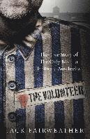 bokomslag The Volunteer: One Man's Mission to Lead an Underground Army in Auschwitz and Expose the Greatest Nazi Crimes